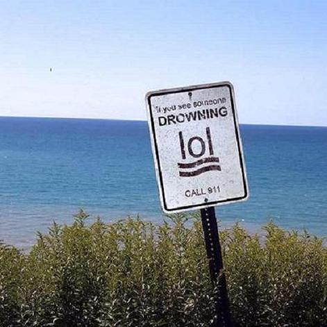 If you see someone drowning: LOL!