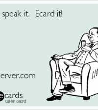 Dont Speak it. Ecard it.
